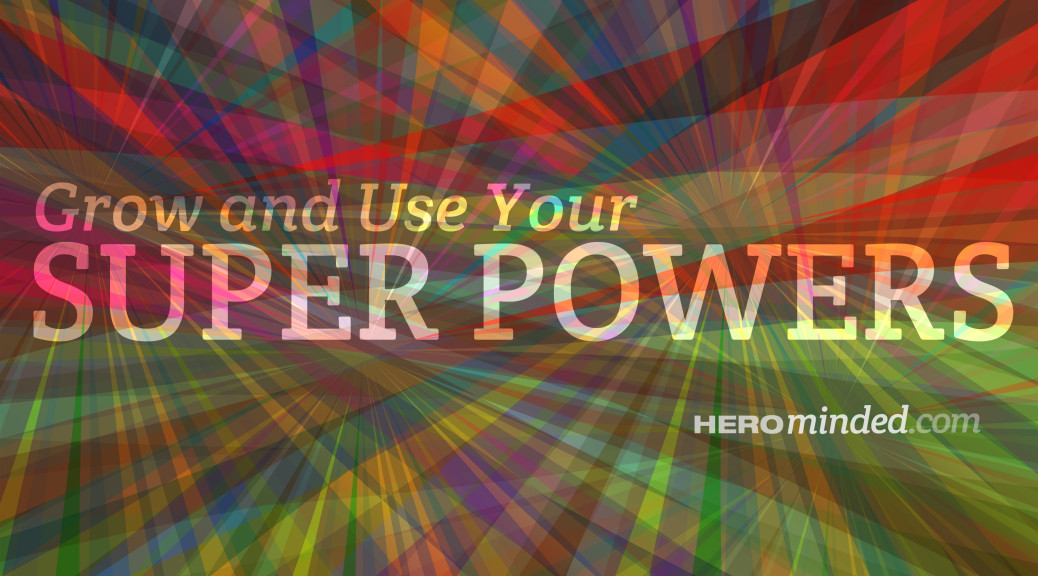 Hero Minded Grow and Use Your Super Powers List